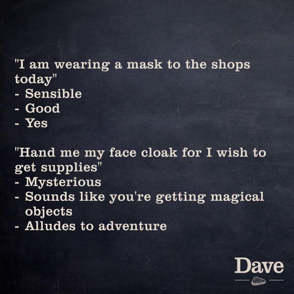 Fetch me my face cloak!