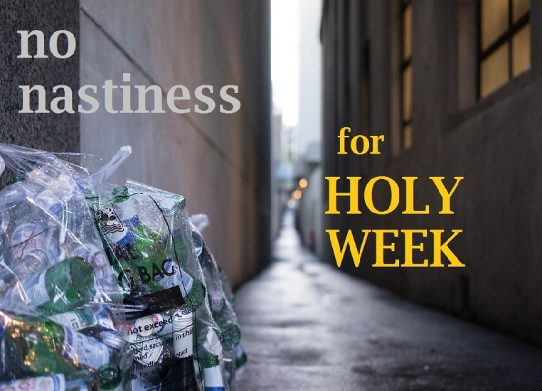 No Nastiness for Holy Week