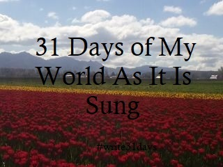 31 Days of My World As It Is Sung